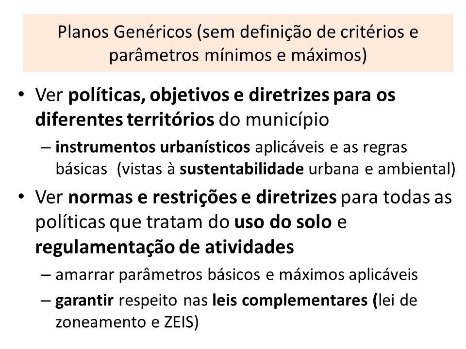 Planos Genéricos (sem definição de critérios e parâmetros mínimos e máximos) Ver políticas, objetivos e diretrizes para os diferentes territórios do m