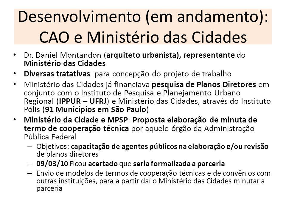 Desenvolvimento (em andamento): CAO e Ministério das Cidades Dr. Daniel Montandon (arquiteto urbanista), representante do Ministério das Cidades Diver