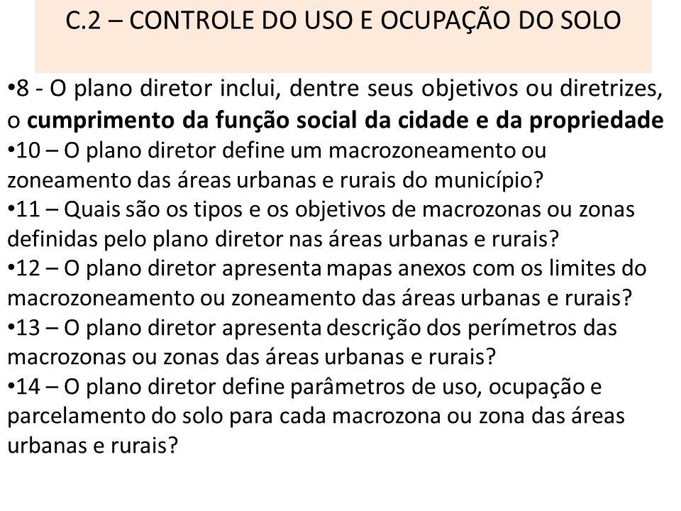 C.2 – CONTROLE DO USO E OCUPAÇÃO DO SOLO 8 - O plano diretor inclui, dentre seus objetivos ou diretrizes, o cumprimento da função social da cidade e d