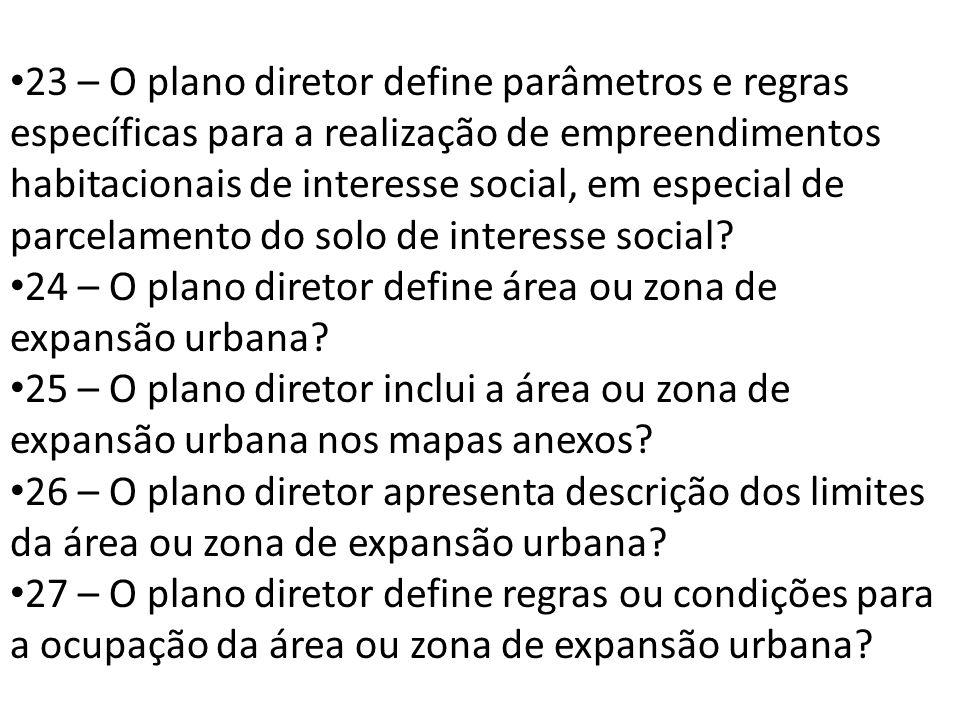 23 – O plano diretor define parâmetros e regras específicas para a realização de empreendimentos habitacionais de interesse social, em especial de par