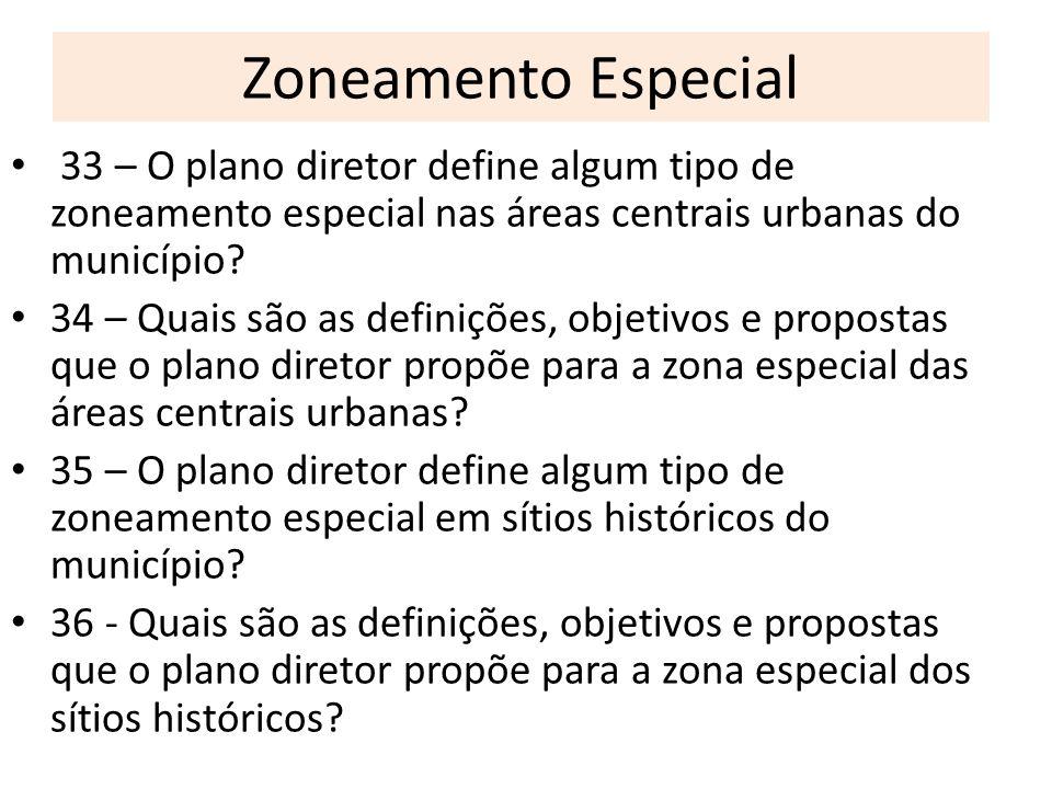 Zoneamento Especial 33 – O plano diretor define algum tipo de zoneamento especial nas áreas centrais urbanas do município? 34 – Quais são as definiçõe