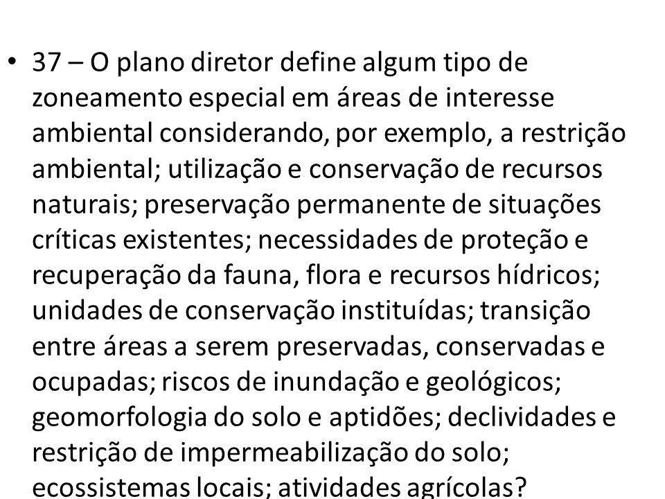 37 – O plano diretor define algum tipo de zoneamento especial em áreas de interesse ambiental considerando, por exemplo, a restrição ambiental; utiliz