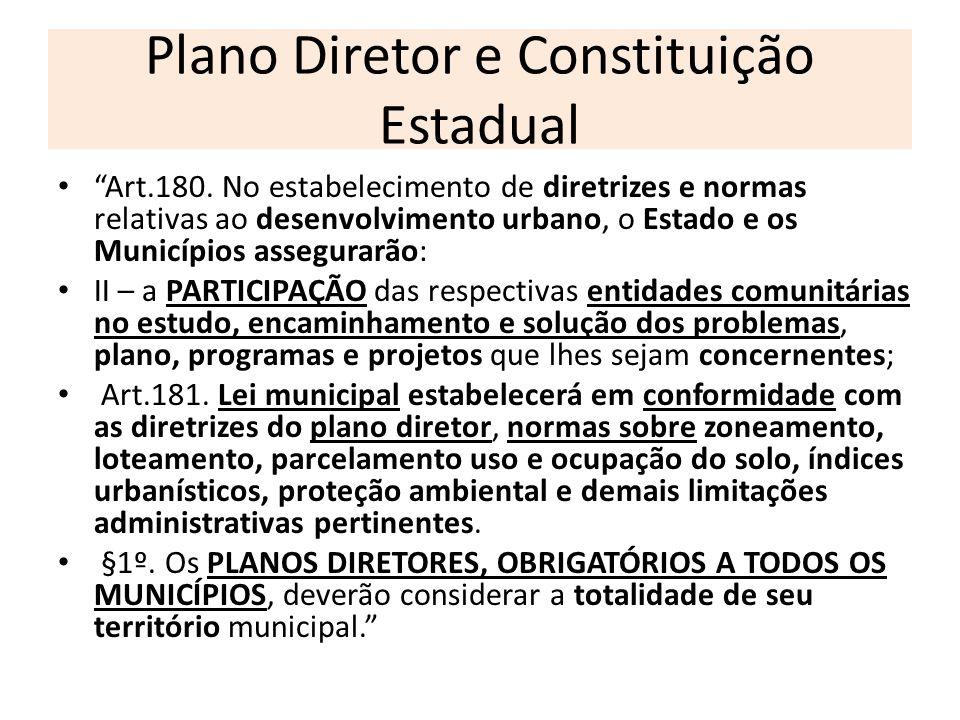 Plano Diretor e Constituição Estadual Art.180. No estabelecimento de diretrizes e normas relativas ao desenvolvimento urbano, o Estado e os Municípios