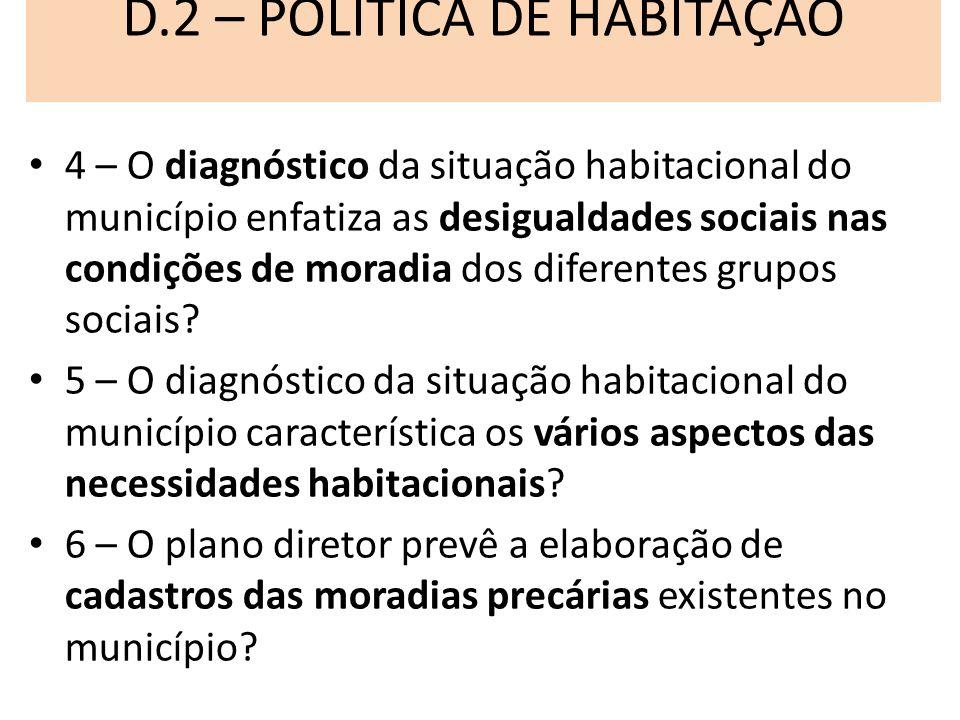 D.2 – POLÍTICA DE HABITAÇÃO 4 – O diagnóstico da situação habitacional do município enfatiza as desigualdades sociais nas condições de moradia dos dif