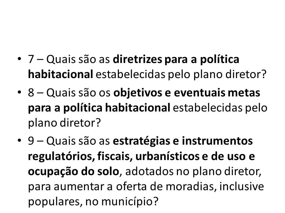 7 – Quais são as diretrizes para a política habitacional estabelecidas pelo plano diretor? 8 – Quais são os objetivos e eventuais metas para a polític