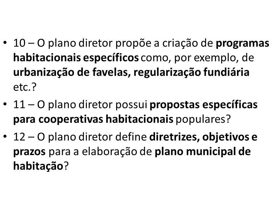 10 – O plano diretor propõe a criação de programas habitacionais específicos como, por exemplo, de urbanização de favelas, regularização fundiária etc