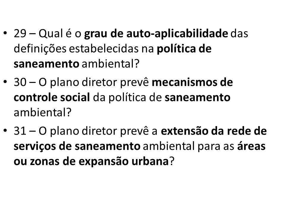 29 – Qual é o grau de auto-aplicabilidade das definições estabelecidas na política de saneamento ambiental? 30 – O plano diretor prevê mecanismos de c