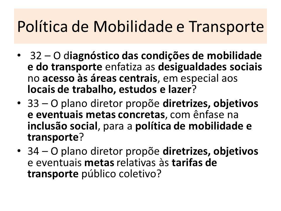 Política de Mobilidade e Transporte 32 – O diagnóstico das condições de mobilidade e do transporte enfatiza as desigualdades sociais no acesso às área