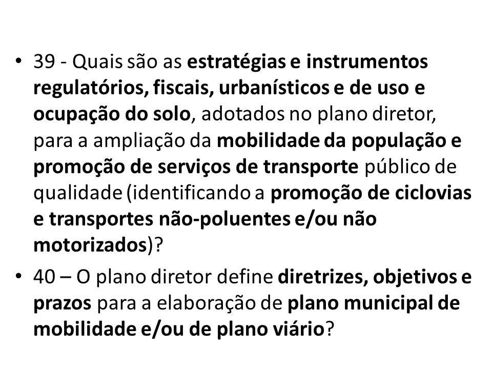39 - Quais são as estratégias e instrumentos regulatórios, fiscais, urbanísticos e de uso e ocupação do solo, adotados no plano diretor, para a amplia