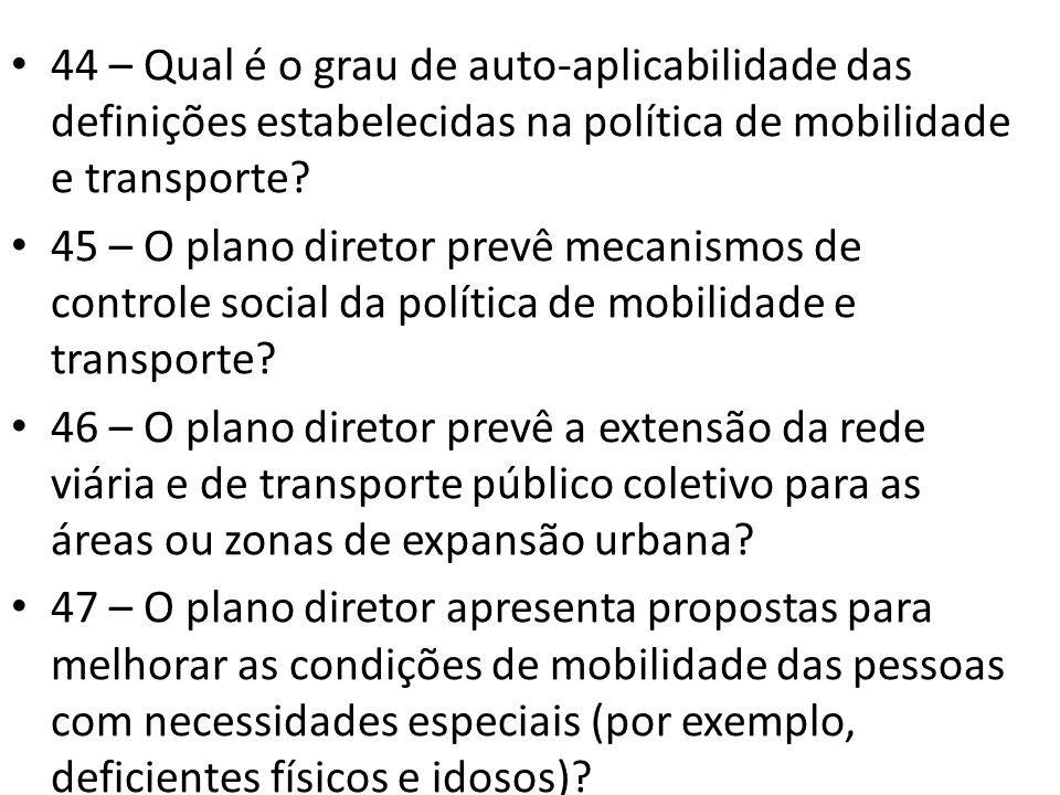 44 – Qual é o grau de auto-aplicabilidade das definições estabelecidas na política de mobilidade e transporte? 45 – O plano diretor prevê mecanismos d