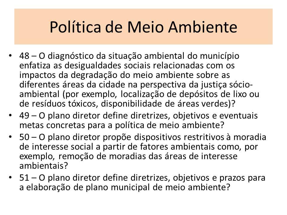 Política de Meio Ambiente 48 – O diagnóstico da situação ambiental do município enfatiza as desigualdades sociais relacionadas com os impactos da degr