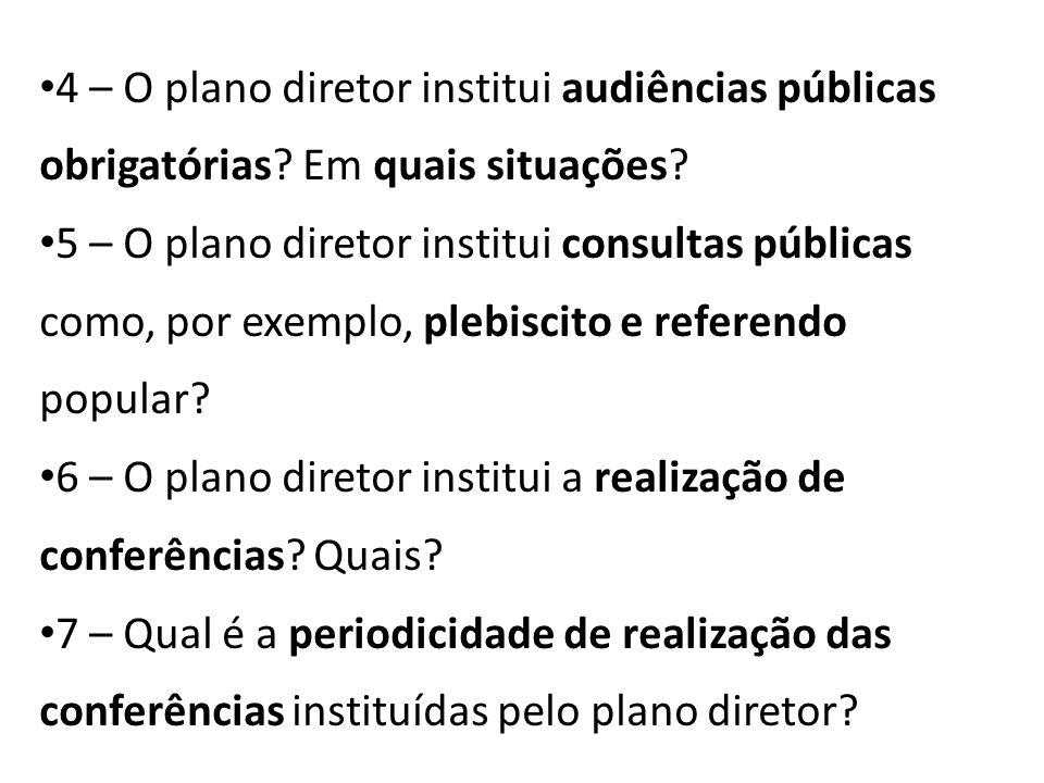 4 – O plano diretor institui audiências públicas obrigatórias? Em quais situações? 5 – O plano diretor institui consultas públicas como, por exemplo,