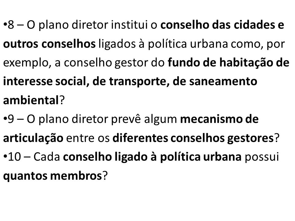8 – O plano diretor institui o conselho das cidades e outros conselhos ligados à política urbana como, por exemplo, a conselho gestor do fundo de habi