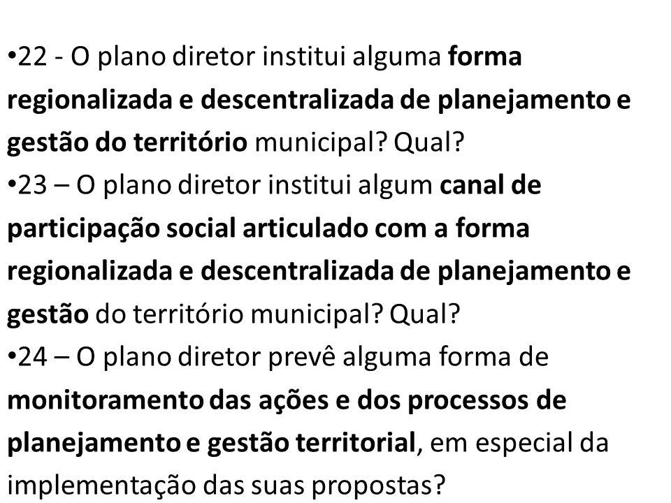 22 - O plano diretor institui alguma forma regionalizada e descentralizada de planejamento e gestão do território municipal? Qual? 23 – O plano direto
