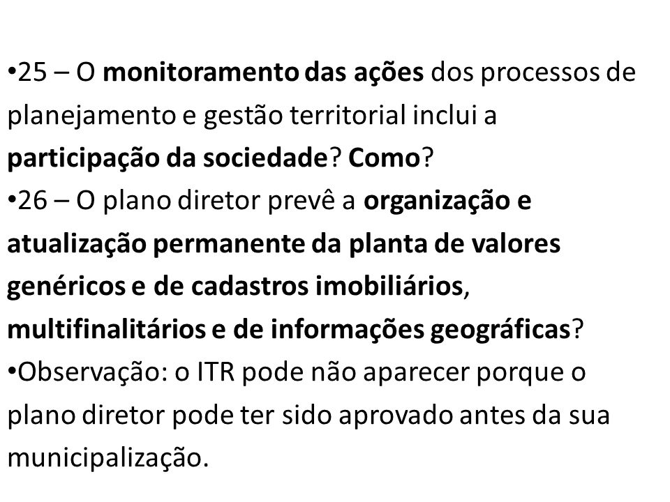 25 – O monitoramento das ações dos processos de planejamento e gestão territorial inclui a participação da sociedade? Como? 26 – O plano diretor prevê
