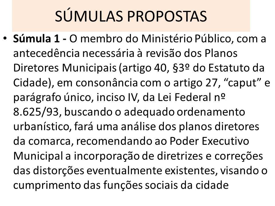 SÚMULAS PROPOSTAS Súmula 1 - O membro do Ministério Público, com a antecedência necessária à revisão dos Planos Diretores Municipais (artigo 40, §3º d