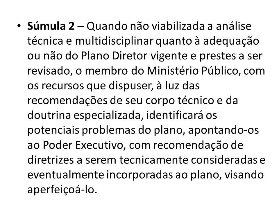 Súmula 2 – Quando não viabilizada a análise técnica e multidisciplinar quanto à adequação ou não do Plano Diretor vigente e prestes a ser revisado, o