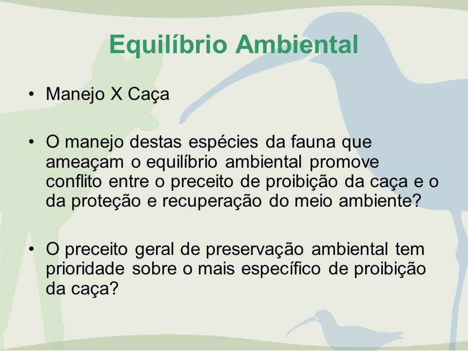 Equilíbrio Ambiental Manejo X Caça O manejo destas espécies da fauna que ameaçam o equilíbrio ambiental promove conflito entre o preceito de proibição