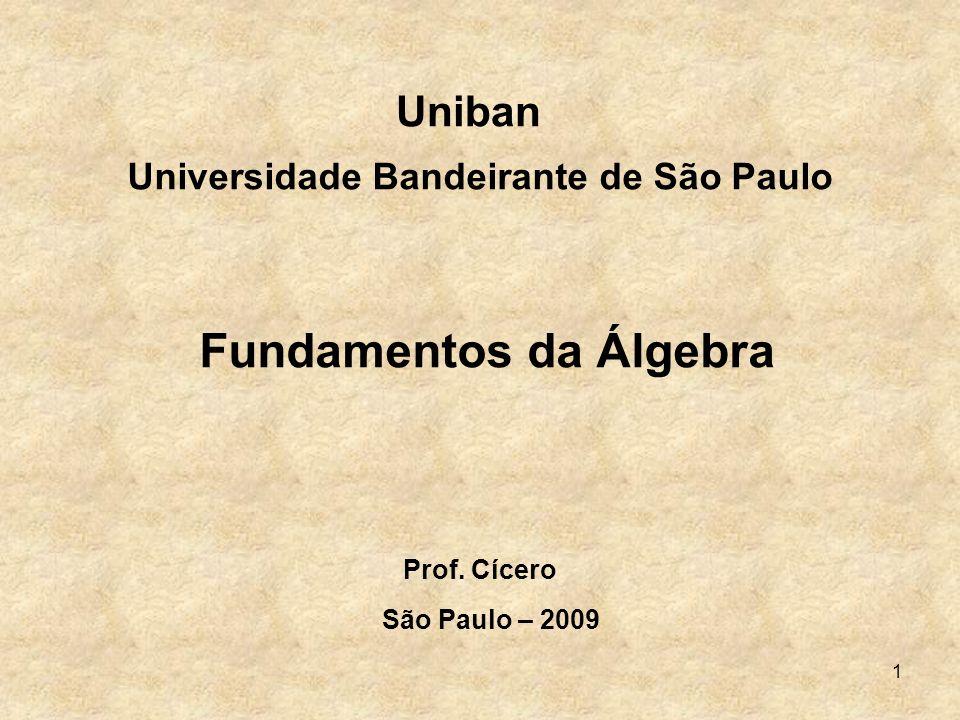 1 Uniban Universidade Bandeirante de São Paulo Fundamentos da Álgebra Prof. Cícero São Paulo – 2009