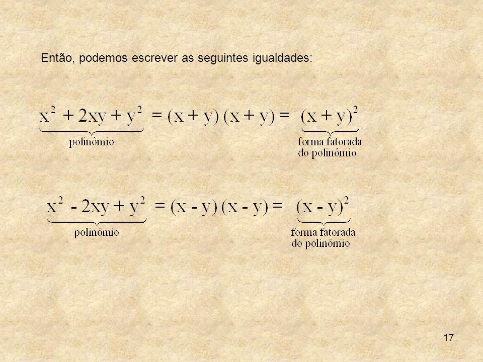 17 Então, podemos escrever as seguintes igualdades: