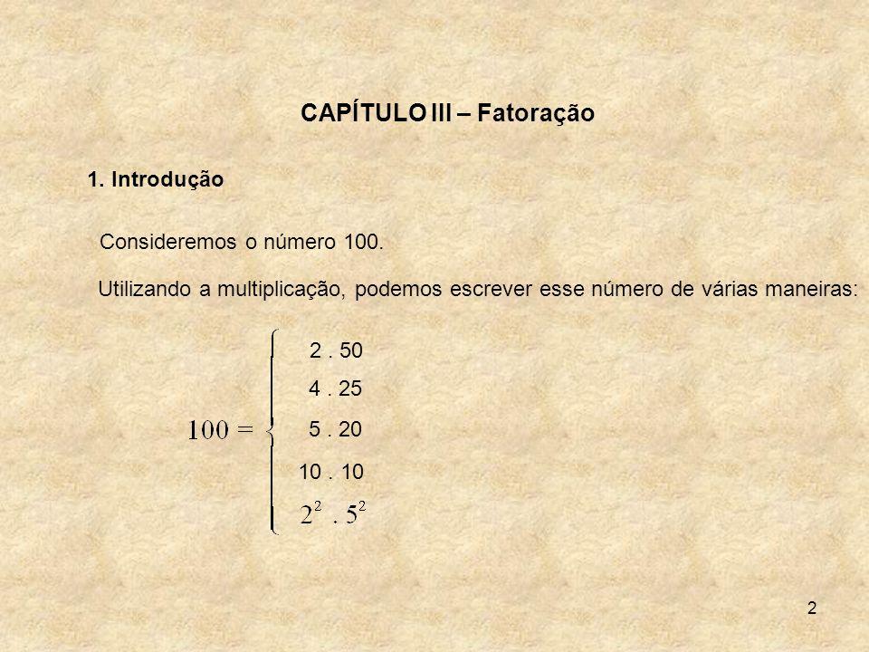 2 CAPÍTULO III – Fatoração 1. Introdução Consideremos o número 100. Utilizando a multiplicação, podemos escrever esse número de várias maneiras: 2. 50
