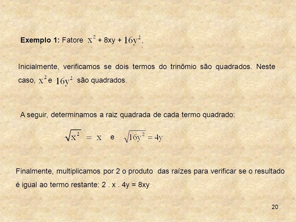 20 A seguir, determinamos a raiz quadrada de cada termo quadrado: e Finalmente, multiplicamos por 2 o produto das raízes para verificar se o resultado