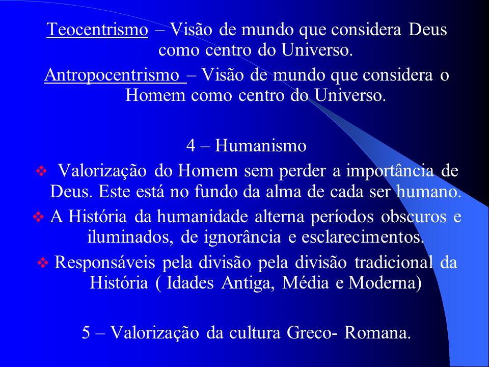 Teocentrismo – Visão de mundo que considera Deus como centro do Universo.
