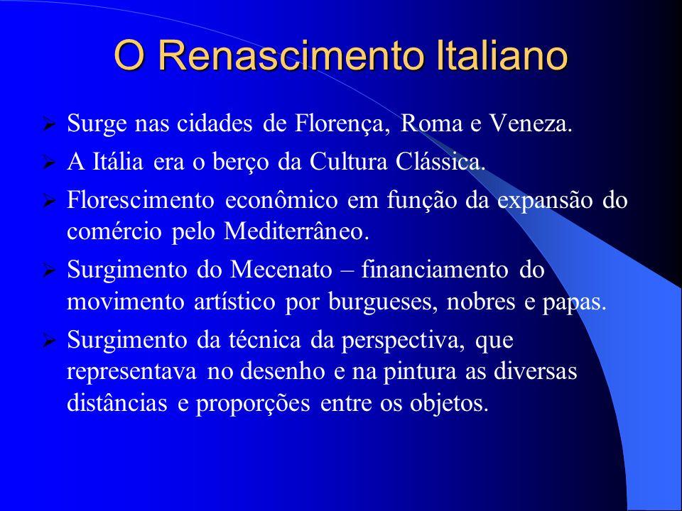 O Renascimento Italiano Surge nas cidades de Florença, Roma e Veneza.