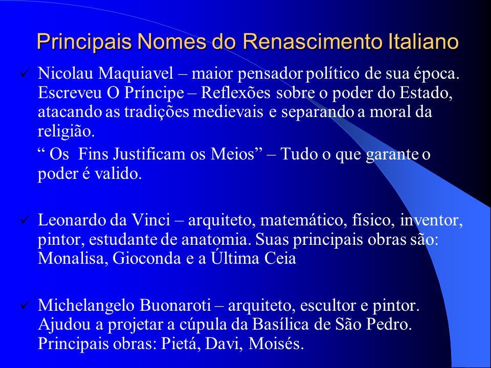 Principais Nomes do Renascimento Italiano Nicolau Maquiavel – maior pensador político de sua época.
