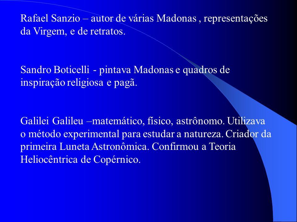Rafael Sanzio – autor de várias Madonas, representações da Virgem, e de retratos.