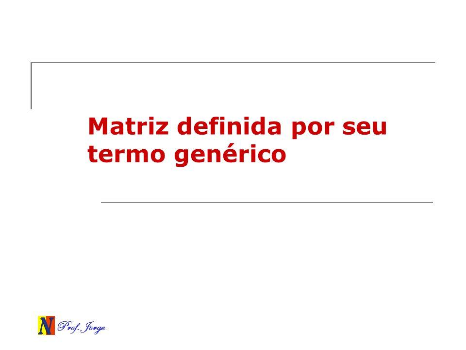 Prof. Jorge Matriz definida por seu termo genérico