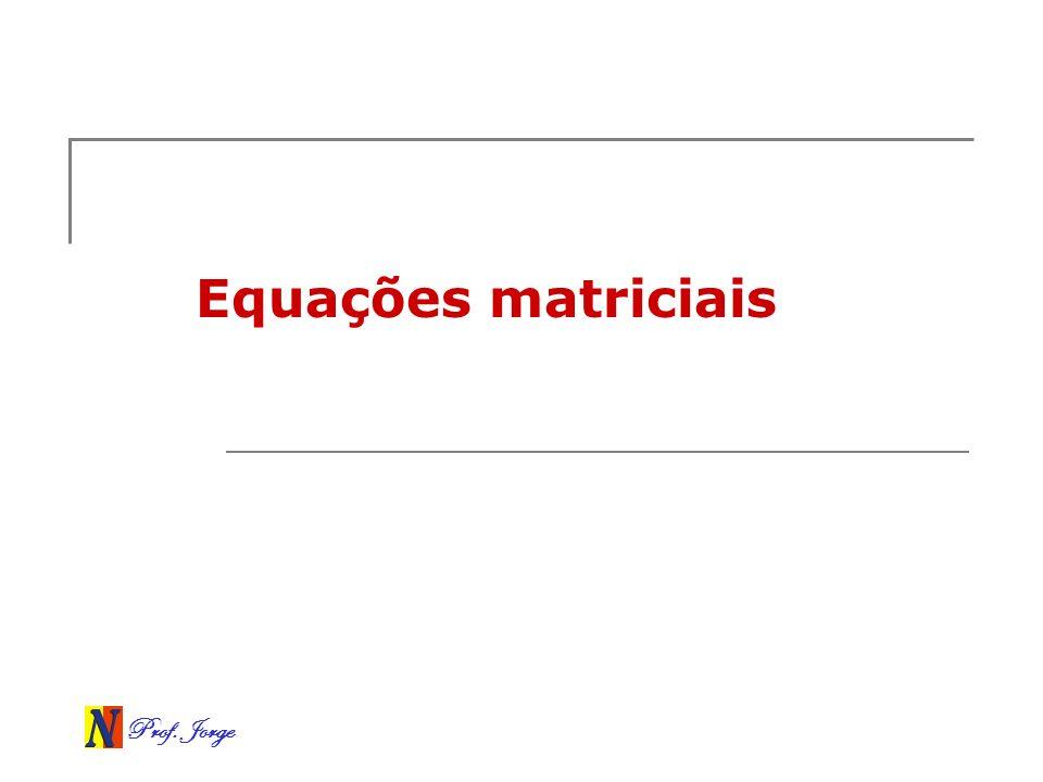 Prof. Jorge Equações matriciais