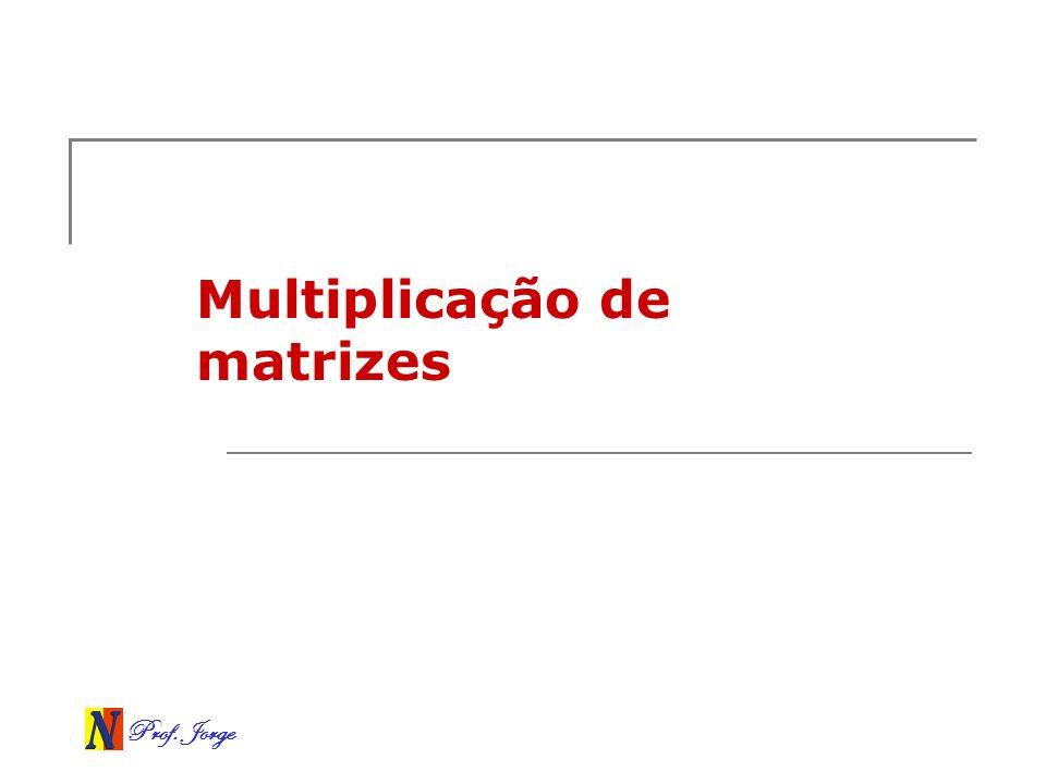 Prof. Jorge Multiplicação de matrizes