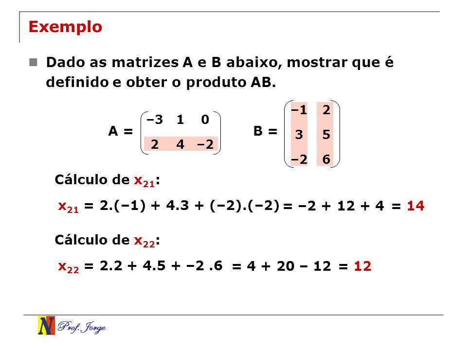 Prof. Jorge Exemplo Dado as matrizes A e B abaixo, mostrar que é definido e obter o produto AB. –310 24–2 –12 35 –26 B =A = Cálculo de x 21 : x 21 = 2