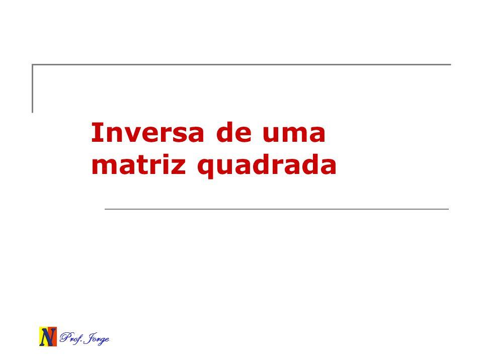 Prof. Jorge Inversa de uma matriz quadrada