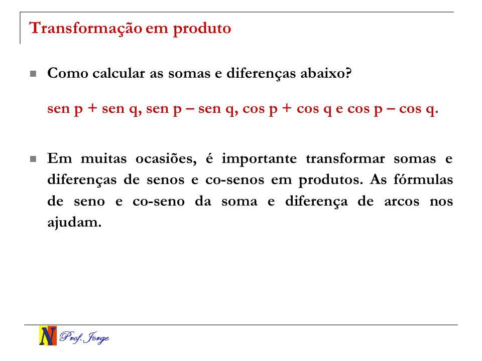 Prof.Jorge Transformação em produto Como calcular as somas e diferenças abaixo.