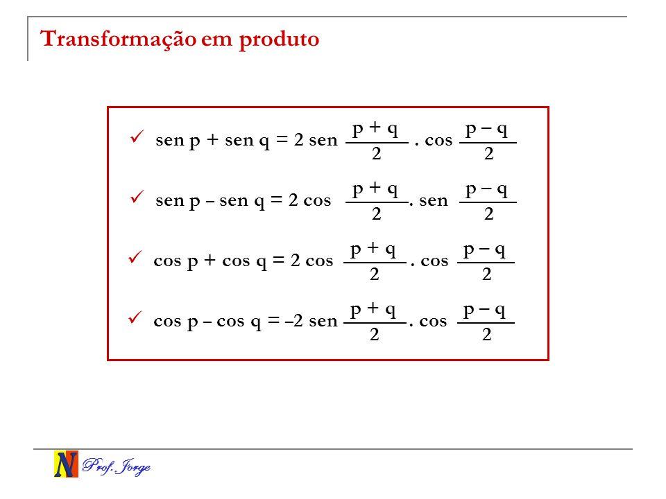 Prof.Jorge Transformação em produto sen p + sen q = 2 sen.