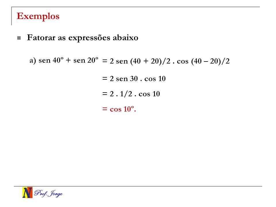 Prof.Jorge Exemplos Fatorar as expressões abaixo a) sen 40º + sen 20º = 2 sen (40 + 20)/2.