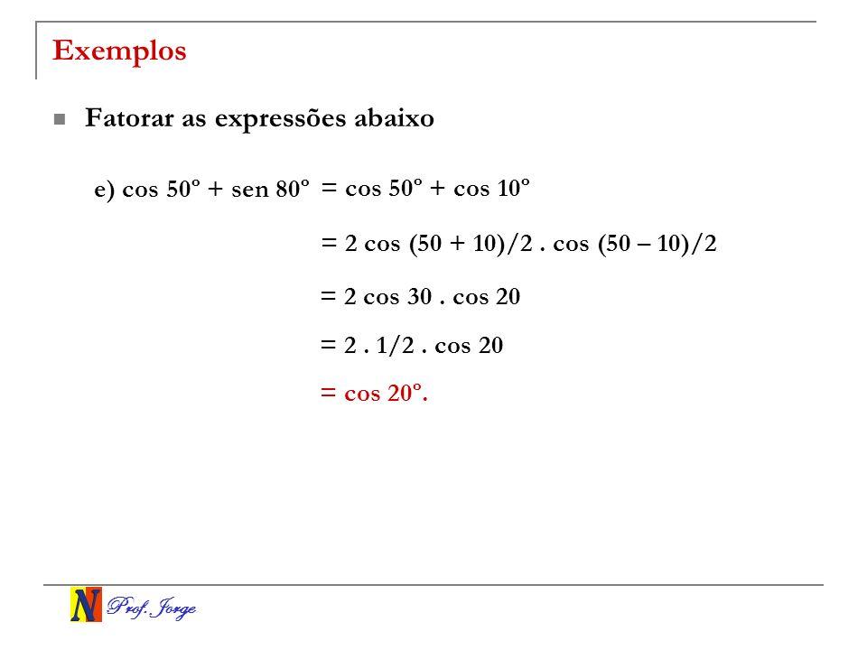 Prof.Jorge Exemplos Fatorar as expressões abaixo e) cos 50º + sen 80º = 2 cos (50 + 10)/2.