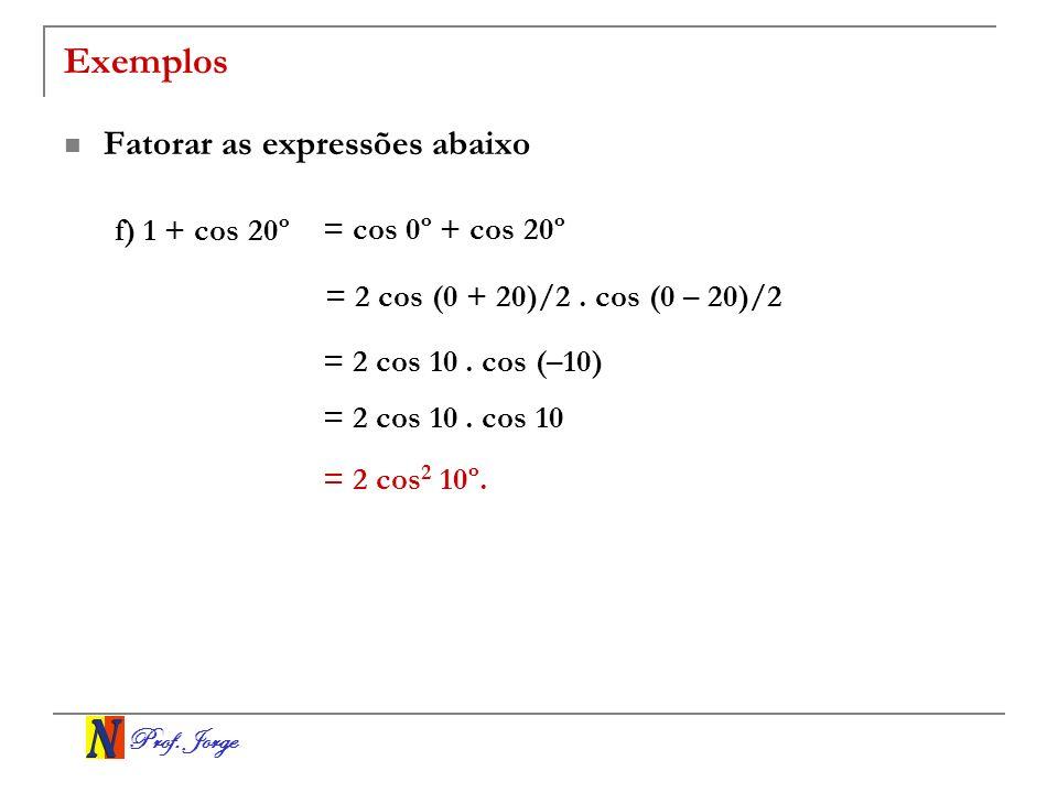 Prof.Jorge Exemplos Fatorar as expressões abaixo f) 1 + cos 20º = 2 cos (0 + 20)/2.