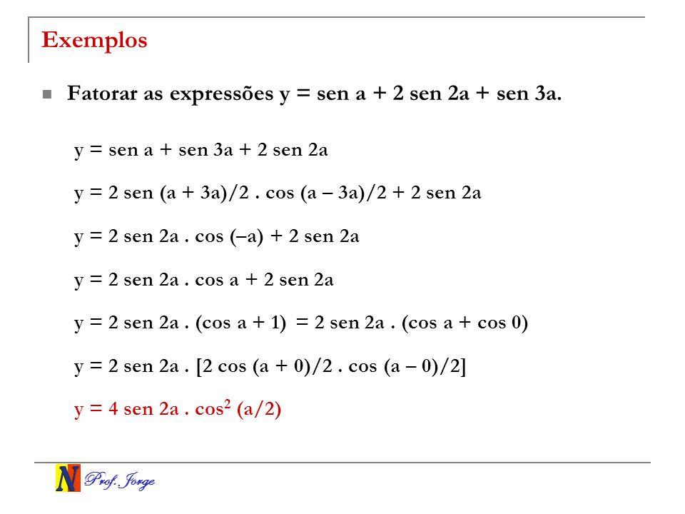Prof.Jorge Exemplos Fatorar as expressões y = sen a + 2 sen 2a + sen 3a.