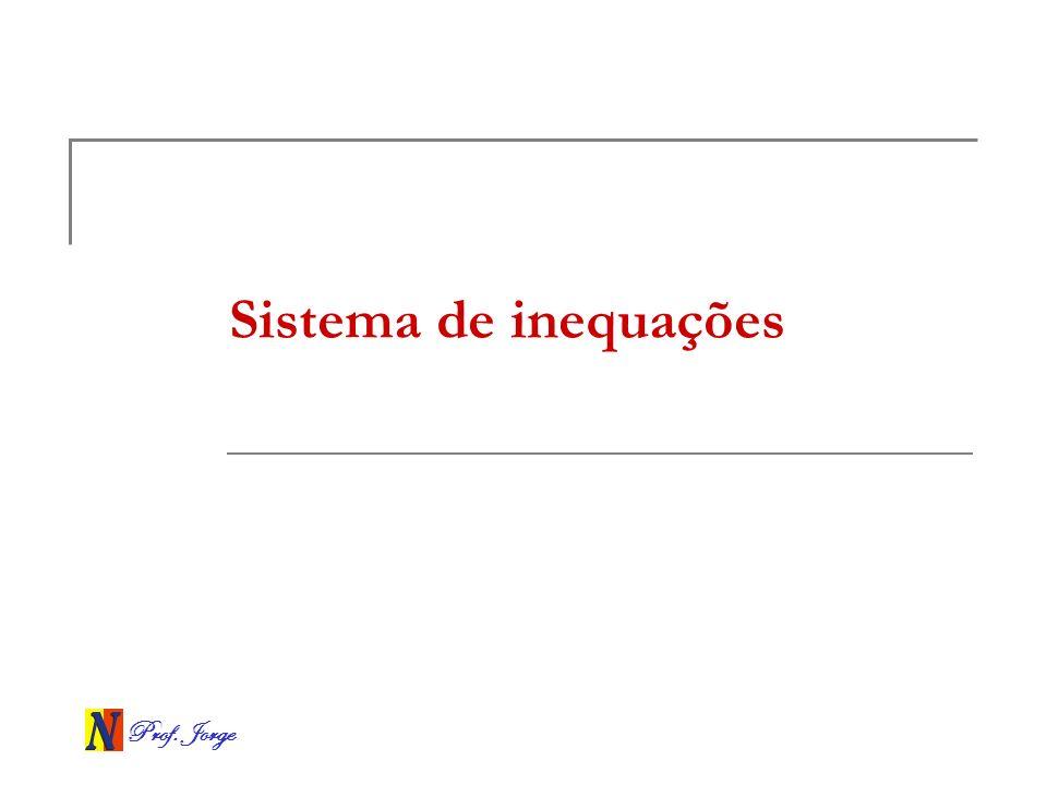 Prof. Jorge Sistema de inequações