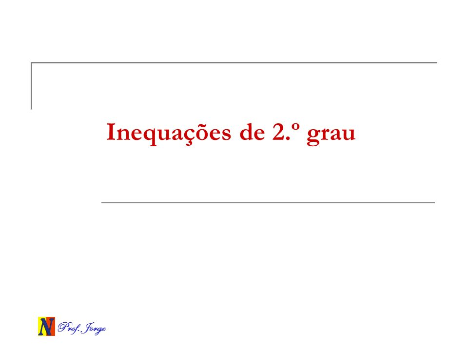 Prof. Jorge Inequações de 2.º grau