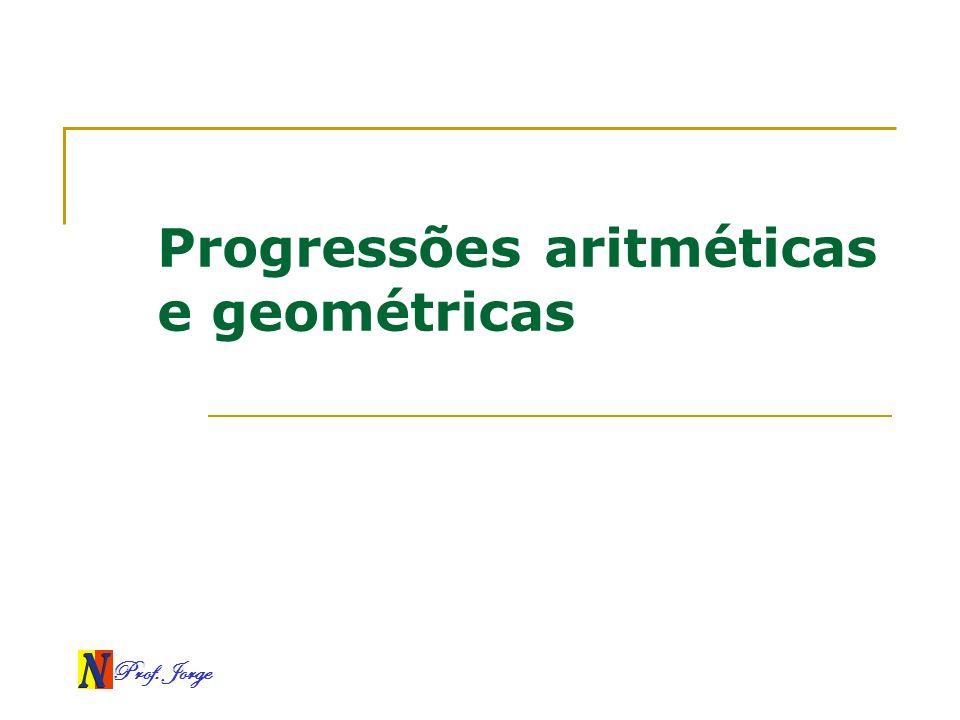 Prof. Jorge Progressões aritméticas e geométricas