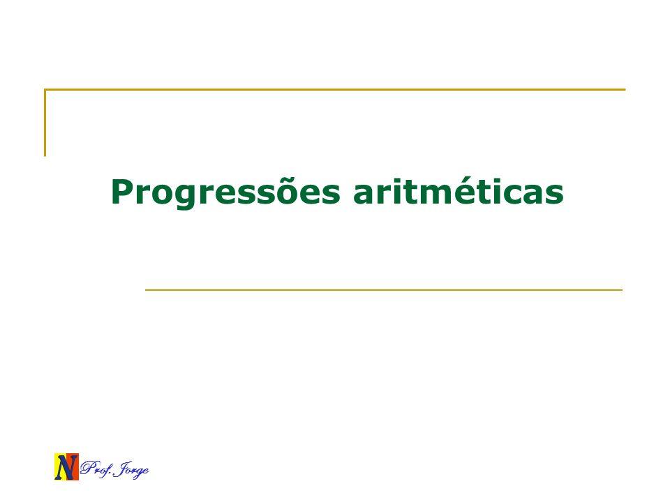 Prof. Jorge Progressões aritméticas