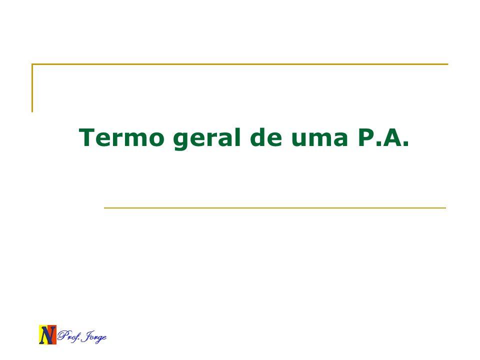 Prof. Jorge Termo geral de uma P.A.