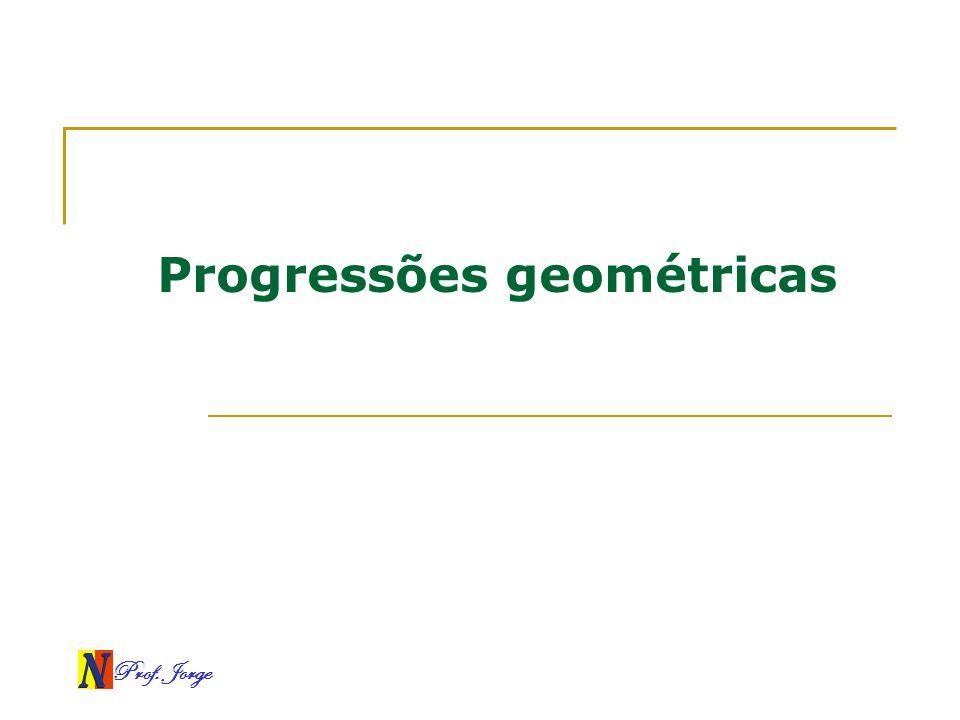 Prof. Jorge Progressões geométricas