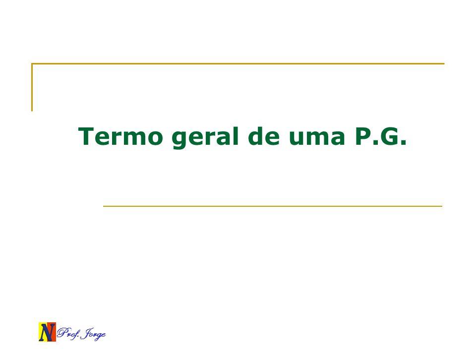Prof. Jorge Termo geral de uma P.G.