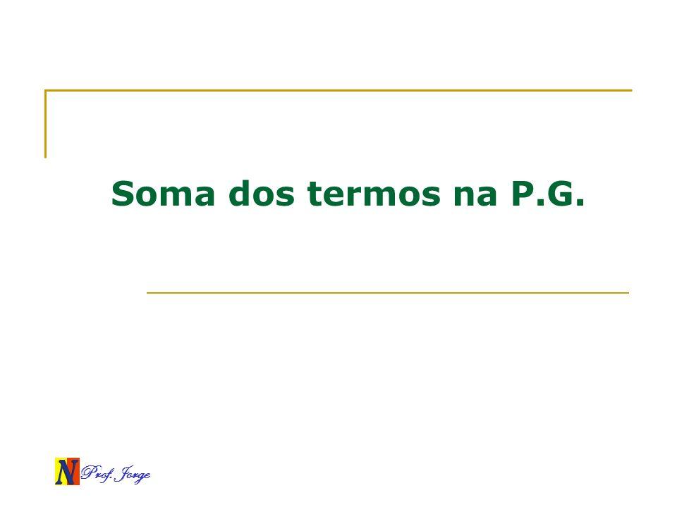 Prof. Jorge Soma dos termos na P.G.