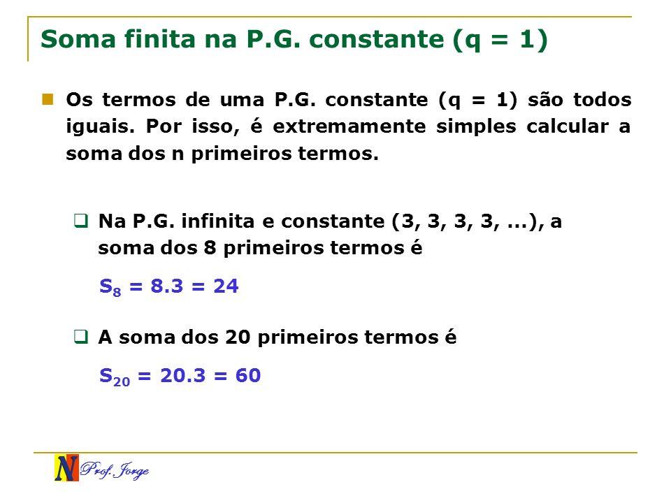 Prof. Jorge Soma finita na P.G. constante (q = 1) Os termos de uma P.G. constante (q = 1) são todos iguais. Por isso, é extremamente simples calcular